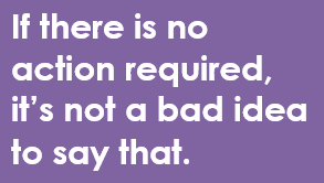 If there is no action required, it's not a bad idea to say that.