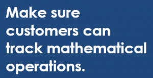 Make sure customers can track mathematical operations.